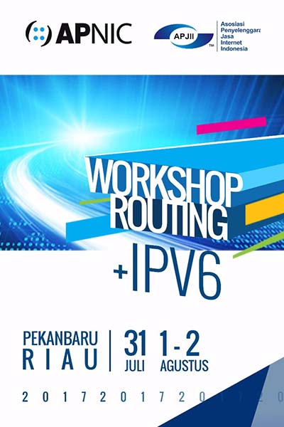 APNIC ROUTING + IPV6 WORKSHOP, PEKANBARU, RIAU